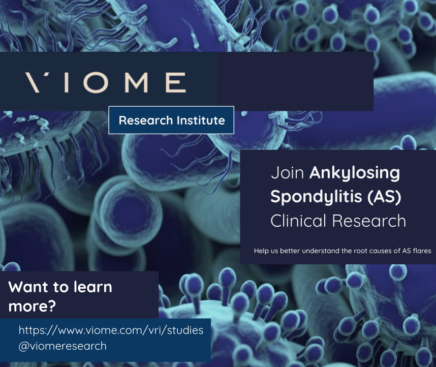 "Bluish background showing various virus particles. ""Viome Research Institute."" ""Join Ankylosing Spondylitis (AS) Clinical Research, help us better understand the root causes of AS flares."" ""Want to learn more? https://www.viome.com/vri/studies"" ""@ViomeResearch"""